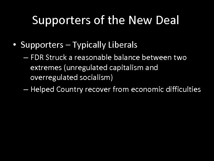 Supporters of the New Deal • Supporters – Typically Liberals – FDR Struck a
