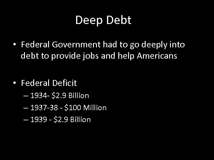 Deep Debt • Federal Government had to go deeply into debt to provide jobs
