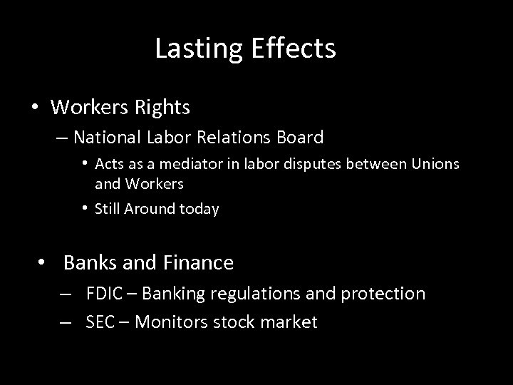 Lasting Effects • Workers Rights – National Labor Relations Board • Acts as a