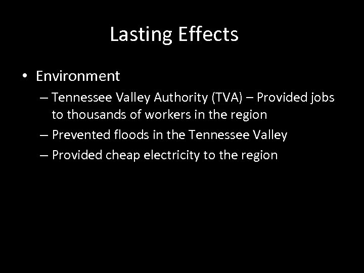 Lasting Effects • Environment – Tennessee Valley Authority (TVA) – Provided jobs to thousands