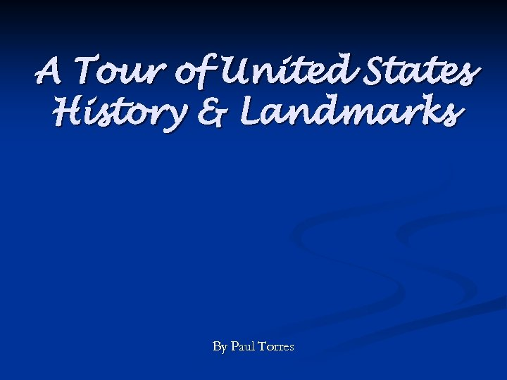 A Tour of United States History & Landmarks By Paul Torres