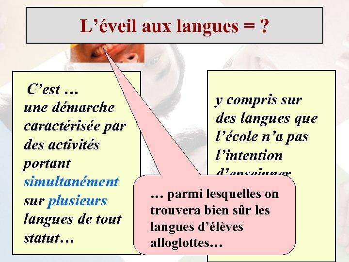L'éveil aux langues = ? C'est … une démarche caractérisée par des activités portant