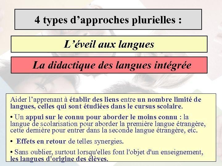 4 types d'approches plurielles : L'éveil aux langues La didactique des langues intégrée Aider