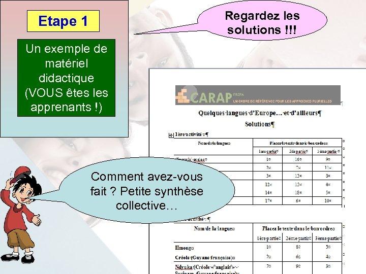 Regardez les solutions !!! Etape 1 Un exemple de matériel didactique (VOUS êtes les