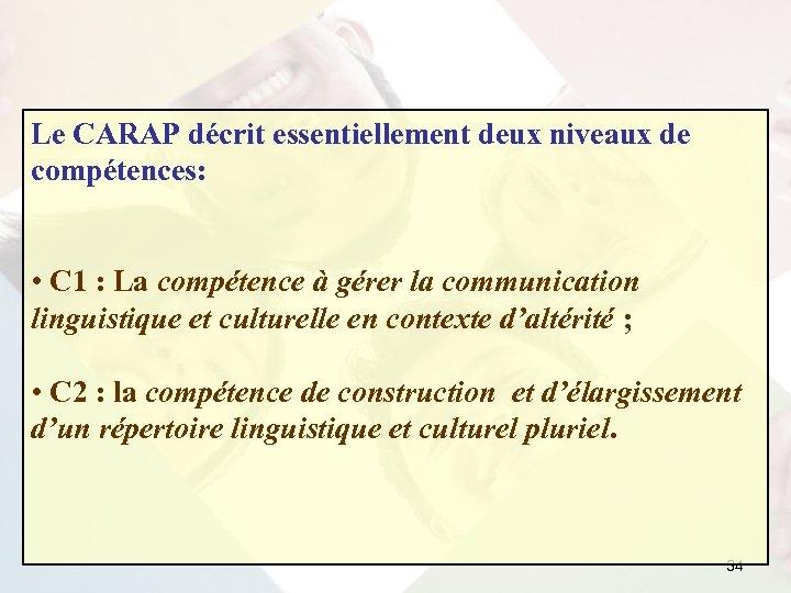 Le CARAP décrit essentiellement deux niveaux de compétences: • C 1 : La compétence