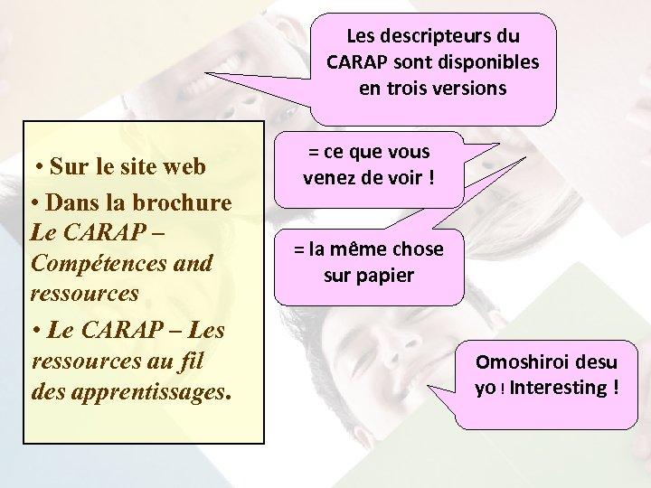 Les descripteurs du CARAP sont disponibles en trois versions • Sur le site web