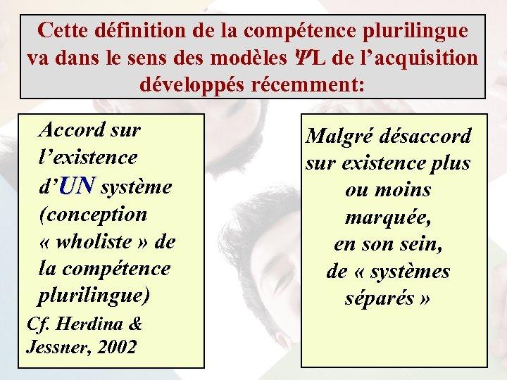 Cette définition de la compétence plurilingue va dans le sens des modèles ΨL de