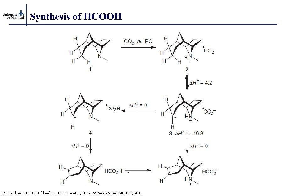 Synthesis of HCOOH Richardson, R. D. ; Holland, E. J. ; Carpenter, B. K.