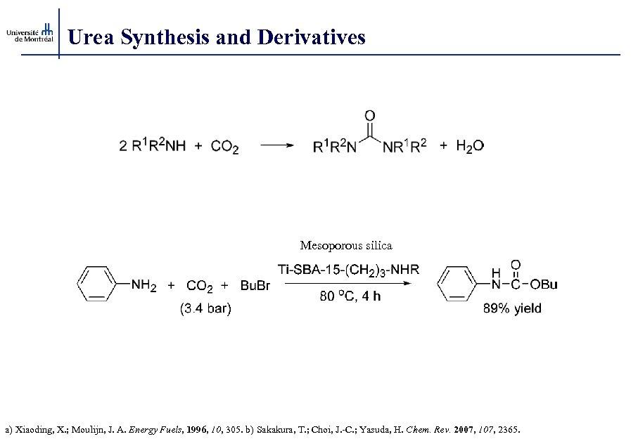 Urea Synthesis and Derivatives Mesoporous silica a) Xiaoding, X. ; Moulijn, J. A. Energy