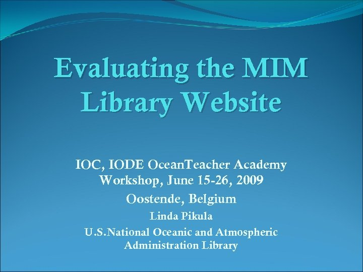 Evaluating the MIM Library Website IOC, IODE Ocean. Teacher Academy Workshop, June 15 -26,