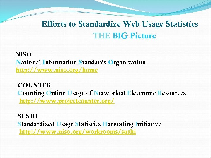 Efforts to Standardize Web Usage Statistics THE BIG Picture NISO National Information Standards Organization