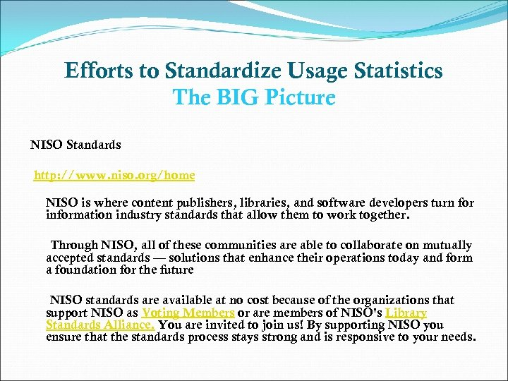 Efforts to Standardize Usage Statistics The BIG Picture NISO Standards http: //www. niso. org/home