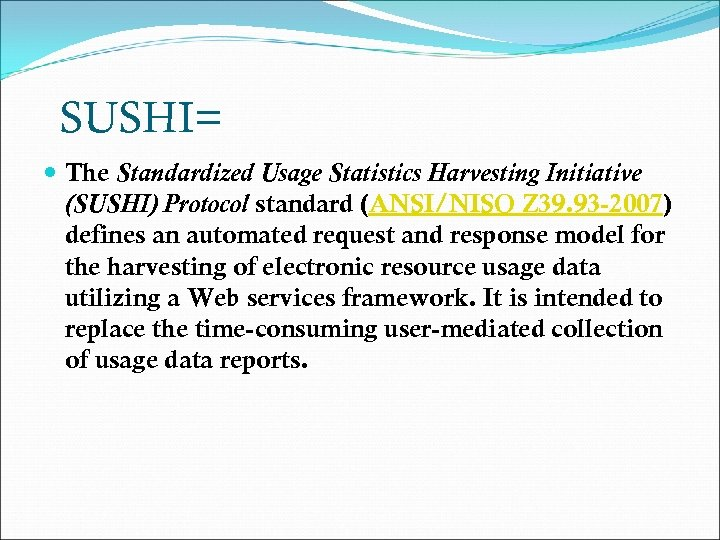 SUSHI= The Standardized Usage Statistics Harvesting Initiative (SUSHI) Protocol standard (ANSI/NISO Z 39. 93