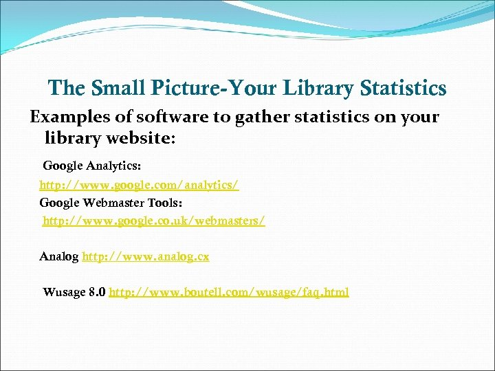 The Small Picture-Your Library Statistics Examples of software to gather statistics on your library