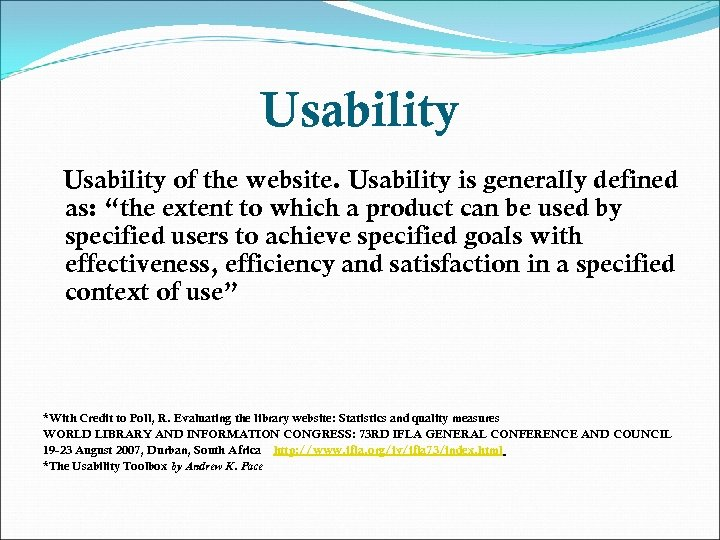 "Usability of the website. Usability is generally defined as: ""the extent to which a"
