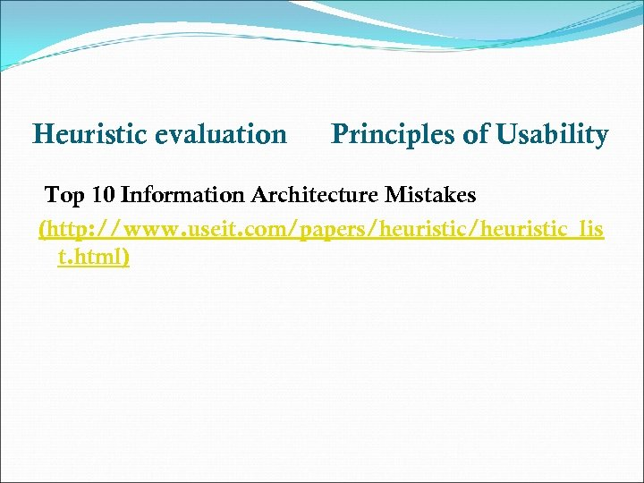 Heuristic evaluation Principles of Usability Top 10 Information Architecture Mistakes (http: //www. useit. com/papers/heuristic_lis