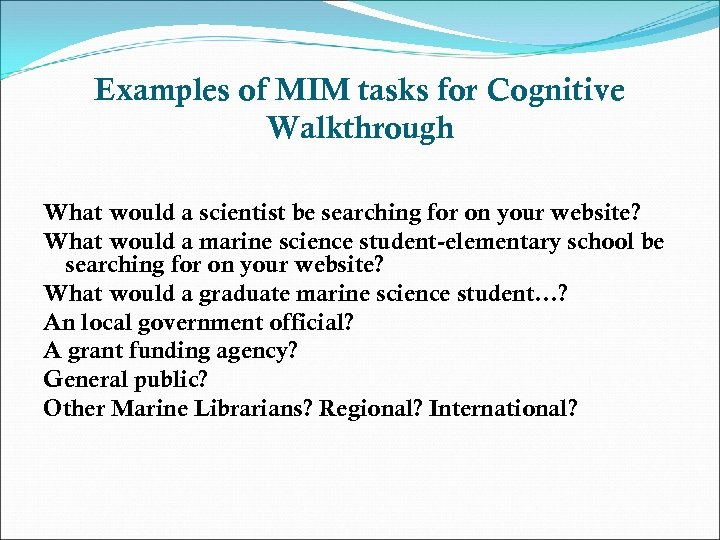 Examples of MIM tasks for Cognitive Walkthrough What would a scientist be searching for
