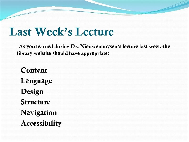 Last Week's Lecture As you learned during Dr. Nieuwenhuysen's lecture last week-the library website