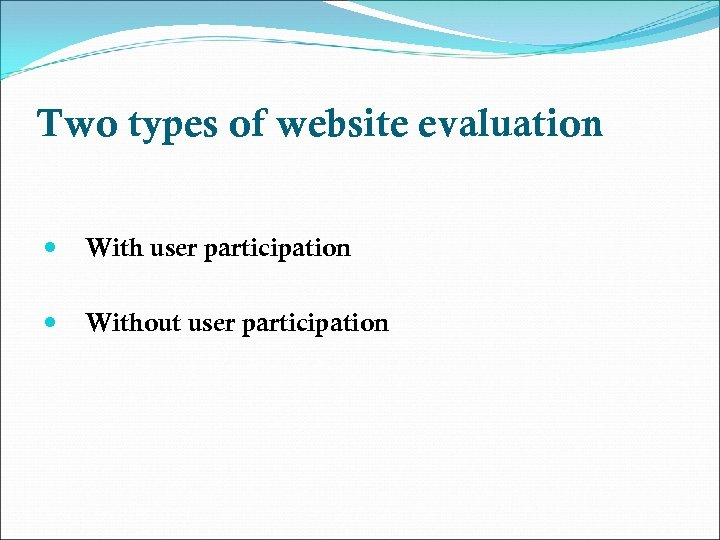 Two types of website evaluation With user participation Without user participation