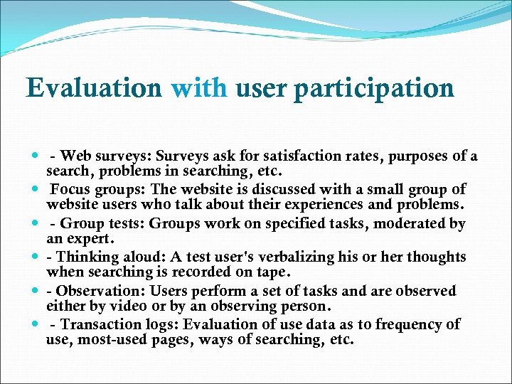 Evaluation with user participation - Web surveys: Surveys ask for satisfaction rates, purposes of