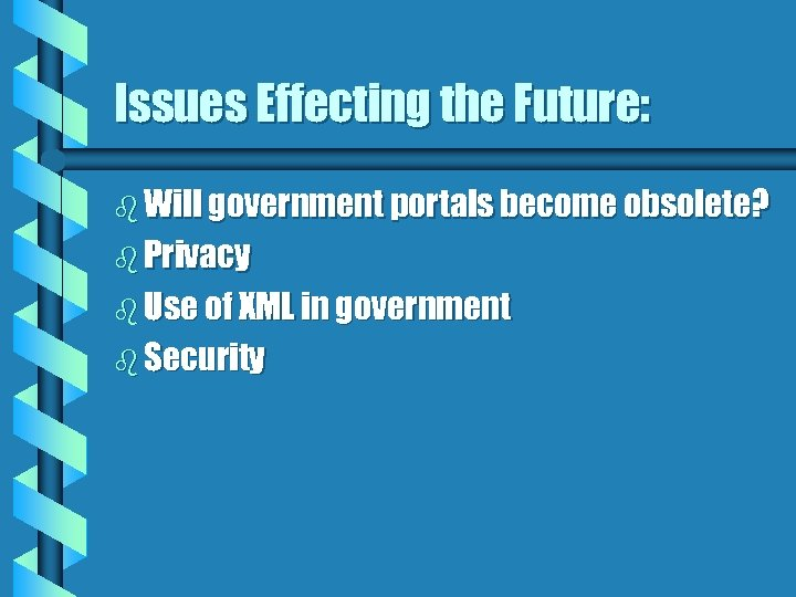 Issues Effecting the Future: b Will government portals become obsolete? b Privacy b Use