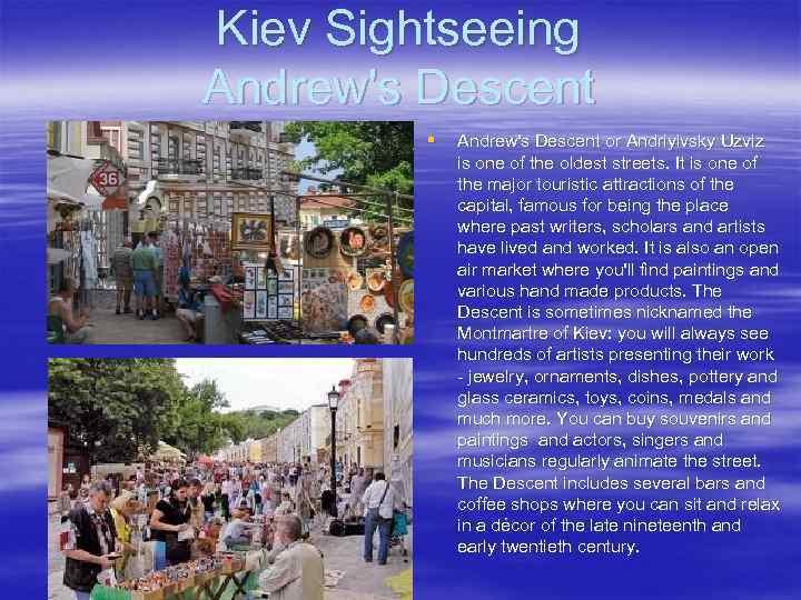 Kiev Sightseeing Andrew's Descent § Andrew's Descent or Andriyivsky Uzviz is one of the