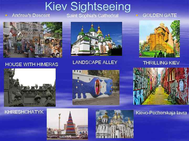 Kiev Sightseeing § Andrew's Descent HOUSE WITH HIMERAS KHRESHCHATYK Saint Sophia's Cathedral LANDSCAPE ALLEY