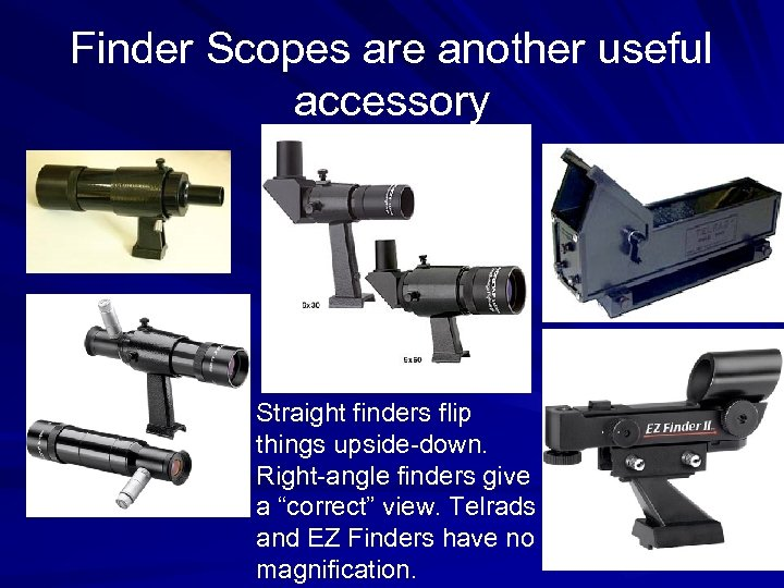 Finder Scopes are another useful accessory Straight finders flip things upside-down. Right-angle finders give