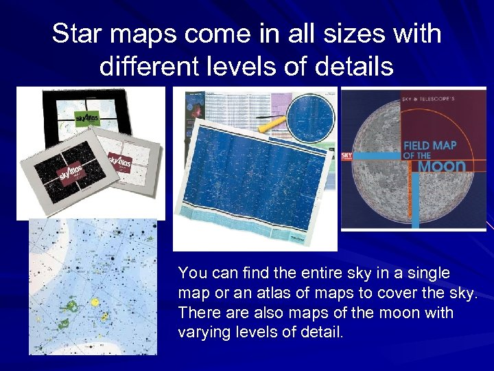 Star maps come in all sizes with different levels of details You can find