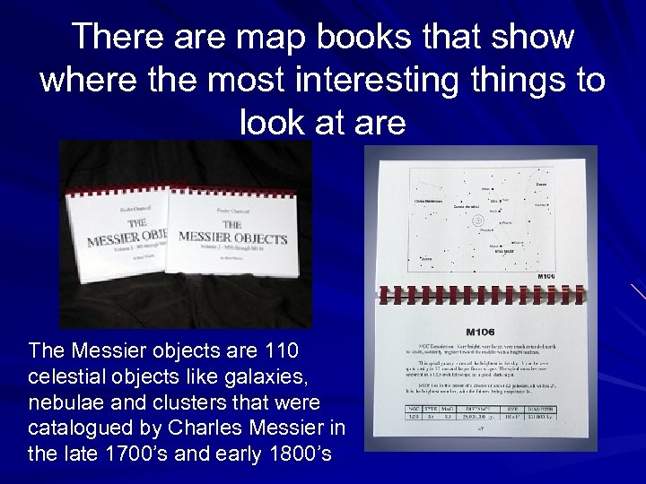 There are map books that show where the most interesting things to look at