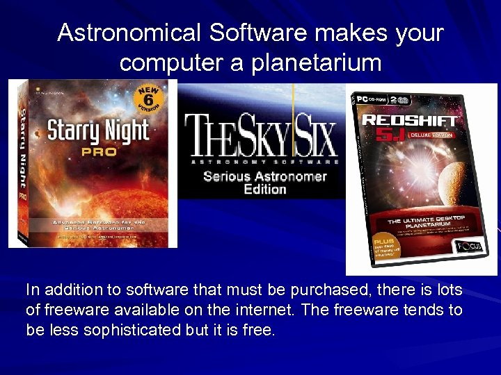 Astronomical Software makes your computer a planetarium In addition to software that must be