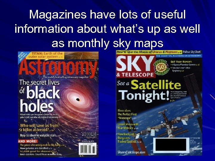 Magazines have lots of useful information about what's up as well as monthly sky