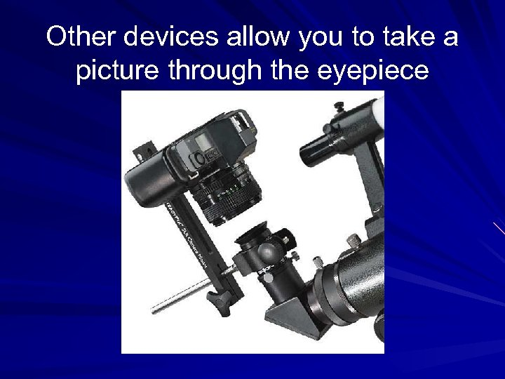 Other devices allow you to take a picture through the eyepiece