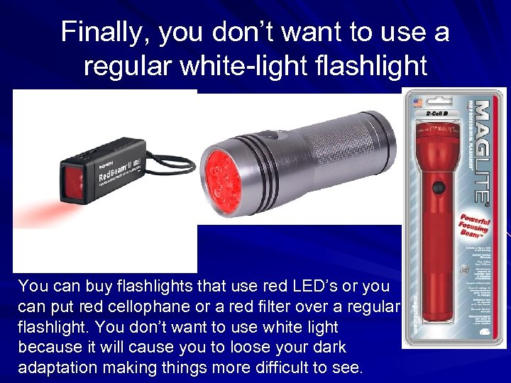 Finally, you don't want to use a regular white-light flashlight You can buy flashlights