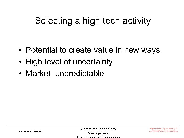 Selecting a high tech activity • Potential to create value in new ways •
