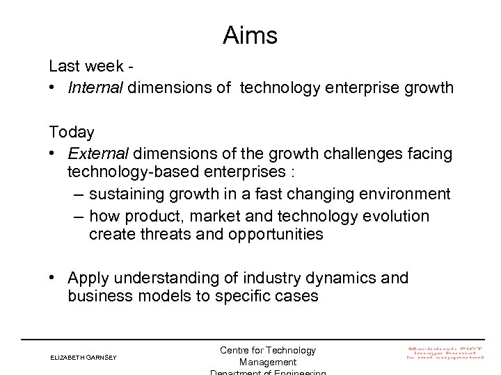 Aims Last week • Internal dimensions of technology enterprise growth Today • External dimensions