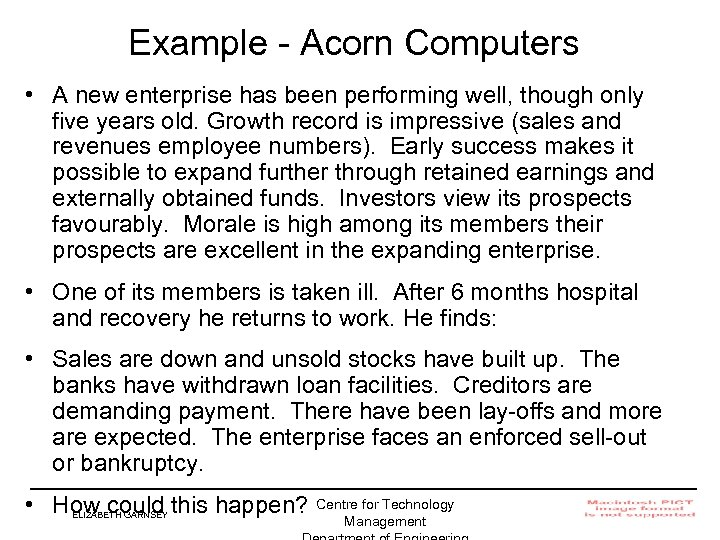 Example - Acorn Computers • A new enterprise has been performing well, though only