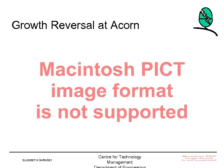 Growth Reversal at Acorn ELIZABETH GARNSEY Centre for Technology Management Institute for Manufacturing