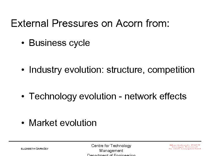 External Pressures on Acorn from: • Business cycle • Industry evolution: structure, competition •