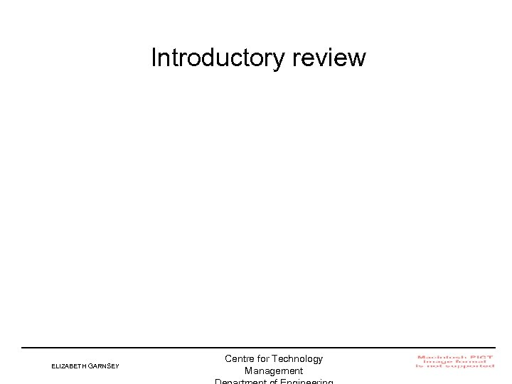 Introductory review ELIZABETH GARNSEY Centre for Technology Management Institute for Manufacturing