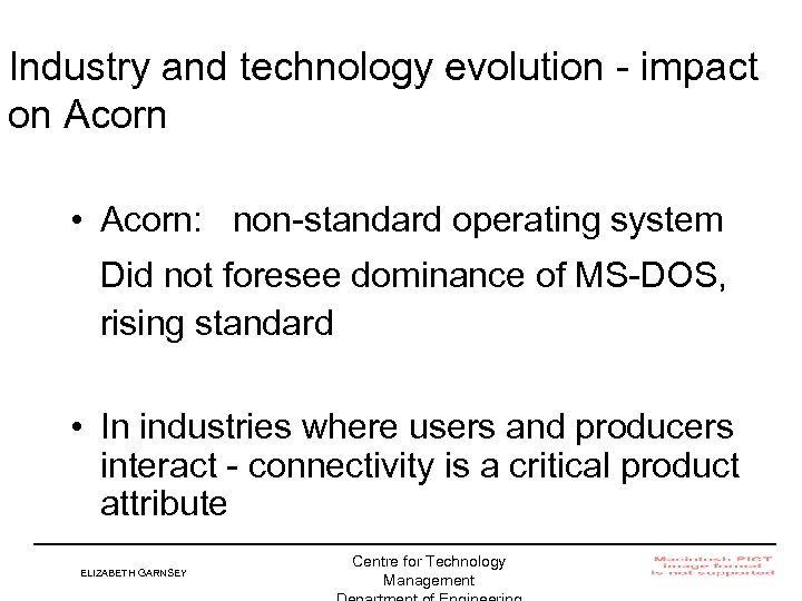 Industry and technology evolution - impact on Acorn • Acorn: non-standard operating system Did