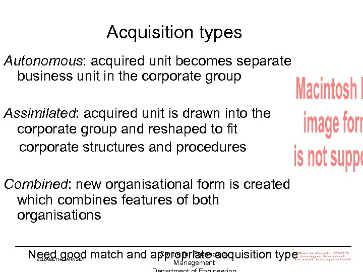 Acquisition types Autonomous: acquired unit becomes separate business unit in the corporate group Assimilated: