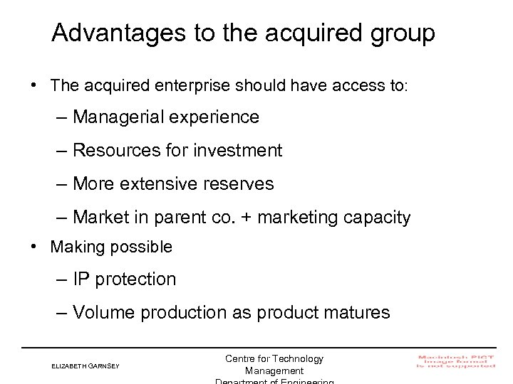Advantages to the acquired group • The acquired enterprise should have access to: –