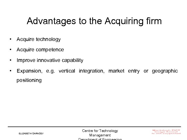 Advantages to the Acquiring firm • Acquire technology • Acquire competence • Improve innovative