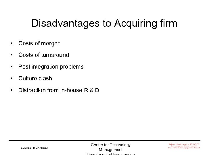 Disadvantages to Acquiring firm • Costs of merger • Costs of turnaround • Post