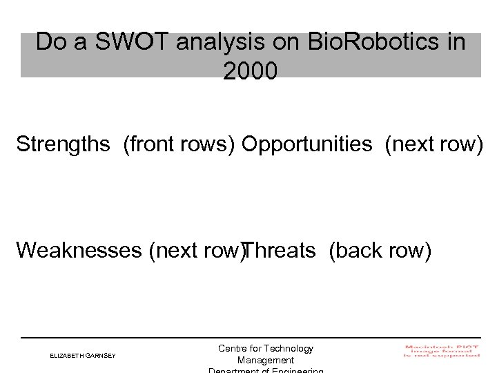 Do a SWOT analysis on Bio. Robotics in 2000 Strengths (front rows) Opportunities (next