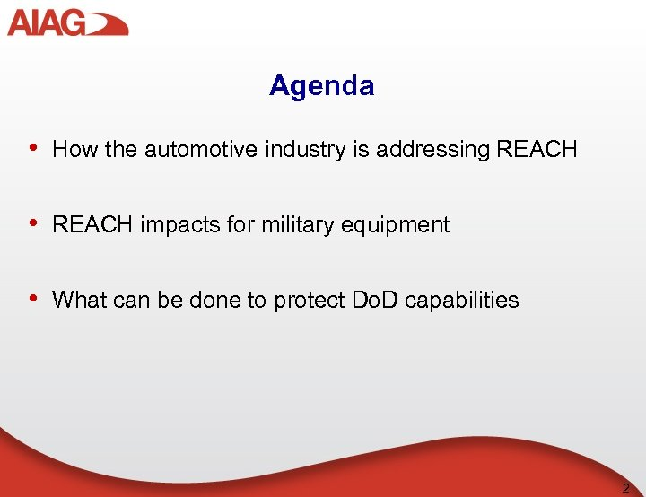 Agenda • How the automotive industry is addressing REACH • REACH impacts for military