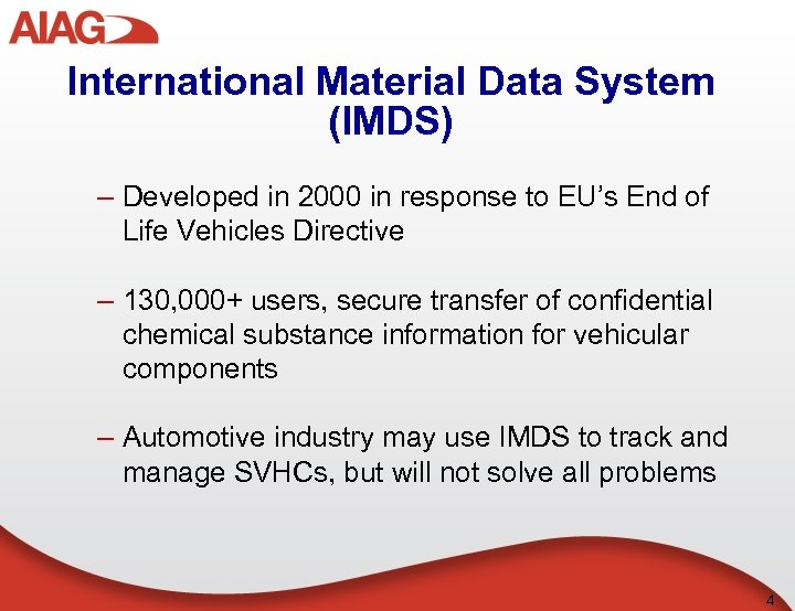 International Material Data System (IMDS) – Developed in 2000 in response to EU's End