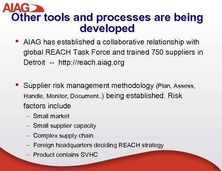 Other tools and processes are being developed • AIAG has established a collaborative relationship