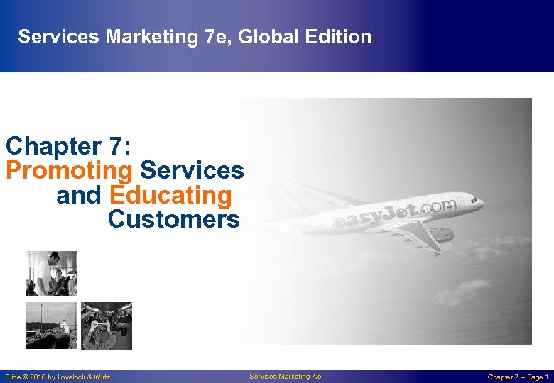 Services Marketing 7 e, Global Edition Chapter 7: Promoting Services and Educating Customers Slide